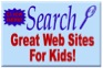 Search Great Web Sites for Kids